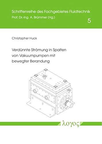 Verdünnte Strömung in Spalten von Vakuumpumpen mit bewegter Berandung (Schriftenreihe des Fachgebietes Fluidtechnik)