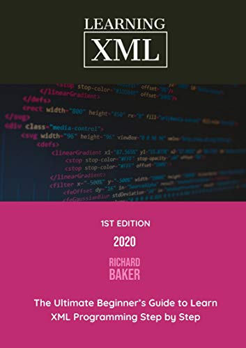 Learning XML: The Ultimate Beginner's Guide to Learn XML Programming Step by Step Front Cover