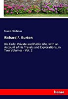 Richard F. Burton: His Early, Private and Public Life, with an Account of his Travels and Explorations, in Two Volumes - Vol. 2