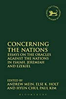 Concerning the Nations: Essays on the Oracles Against the Nations in Isaiah, Jeremiah and Ezekiel (Library of Hebrew Bible/Old Testament Studies)