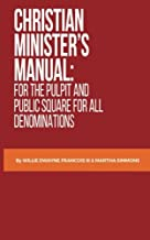 Christian Minister's Manual:: for the Pulpit and Public Square for all Denominations