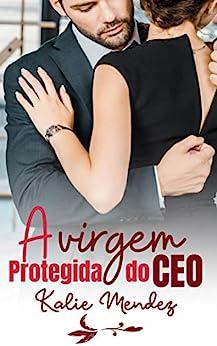 A VIRGEM PROTEGIDA DO CEO (Portuguese Edition) by [Kalie Mendez]