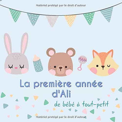 La première année d'Ali - de bébé à tout-petit: Album bébé à...
