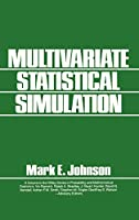 Multivariate Statistical Simulation: A Guide to Selecting and Generating Continuous Multivariate Distributions (Wiley Series in Probability and Statistics)