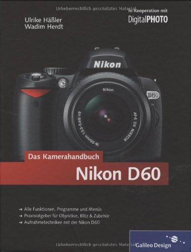 Nikon D60. Das Kamerahandbuch: Der praxisorientierte Leitfaden zum erfolgreichen Einsatz Ihrer Kamera (Galileo Design)