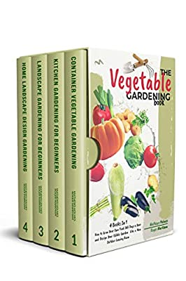 The Vegetables Gardening : 4 Books In 1, How to Grow Your Own Food 365 Days a Year and Design Your Edible Garden Like a New Outdoor Living Room (The Complete Gardeners Guide Book 5)