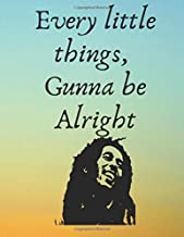Every Little things, Gunna be alright: Bob Marley song lyric Notebook/ Notepad/ Journal/ Diary For Fans, Teens and Kids | 120 Black Lined Pages | 8.5 x 11 inches | A4