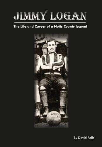 Jimmy Logan: The Life and Career of a Notts County legend