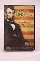 Abraham Lincoln: Father of Freedom (Volume 1 & 2 Feature Length Documentary)