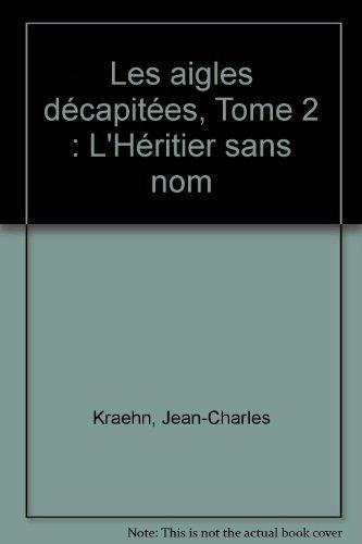 Les Aigles décapitées, tome 10 : L'Héritier de Crozenc de Jean-Charles Kraehn (15 octobre 1996) Cartonné