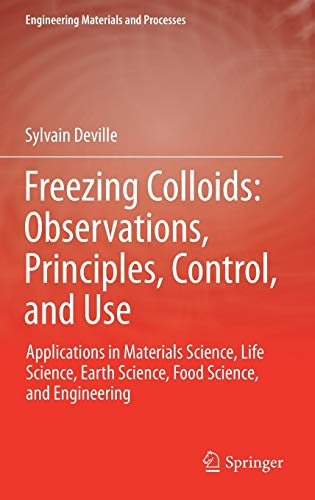 Freezing Colloids: Observations, Principles, Control, and Use: Applications in Materials Science, Life Science, Earth Science, Food Science, and Engineering (Engineering Materials and Processes)