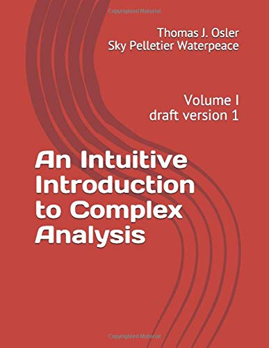 Compare Textbook Prices for An Intuitive Introduction to Complex Analysis: Volume I, draft version 1  ISBN 9781076386915 by Osler PhD, Thomas J,Waterpeace, Sky Pelletier
