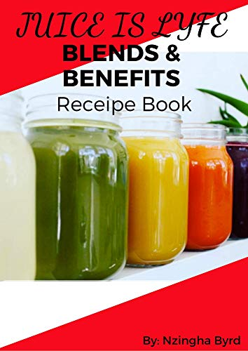 Juice is Lyfe Blends And Benefits Book : Cold Pressed Juice Recipes and the Healing Properties of Foods (English Edition)