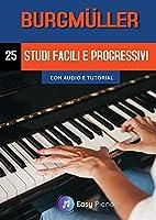 Burgmueller, 25 Studi Facili e Progressivi: con audio e tutorial