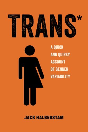 Image of Trans: A Quick and Quirky Account of Gender Variability (Volume 3) (American Studies Now: Critical Histories of the Present)