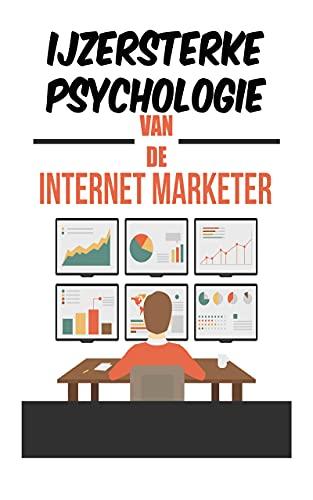 IJzersterke psychologie van de internetmarketeer: : het actieplan om een succesvol online merk te creëren (Dutch Edition)