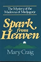 Spark from Heaven: The Mystery of the Madonna of Medjugorje