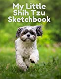 My Little Shih Tzu Sketchbook | Journal | Notebook For Dog Lovers: 120 pages 8.5 x 11 | Framed design interior with Cute Matt Cover