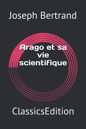 Arago et sa vie scientifique: ClassicsEdition