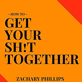 How to Get Your Sh!t Together      Overcome Anxiety - Defeat Depression - Move On from Trauma - Get Organized - Find Meaning - Follow Your Dreams              By:                                                                                                                                 Zachary Phillips                               Narrated by:                                                                                                                                 Zachary Phillips                      Length: 10 hrs and 39 mins     1 rating     Overall 3.0