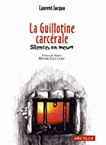 La guillotine carcérale. Silence, on meurt de Laurent Jacqua
