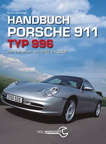 Handbuch 911 Typ 996: Alle Varianten von 1997 bis 2005