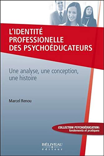 L'identité professionnelle des psychoéducateurs - Une analyse, une conception, une histoire