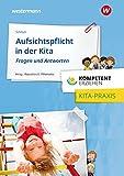 Kompetent erziehen: Aufsichtspflicht in der Kita - Fragen und Antworten: Praxisband