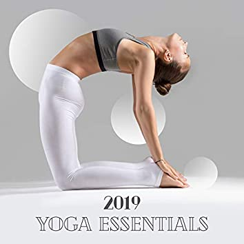 2019 Yoga Essentials: Mix of Ambient New Age Music for Deep Meditation & Relaxation, Train Yoga Poses, Strengthening the Body & Mind