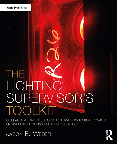The Lighting Supervisor's Toolkit: Collaboration, Interrogation, and Innovation toward Engineering Brilliant Lighting Designs (The Focal Press Toolkit Series) (English Edition)