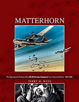 Hardcover Matterhorn--The Operational History of the Us XX Bomber Command from India and China: 1944-1945 Book