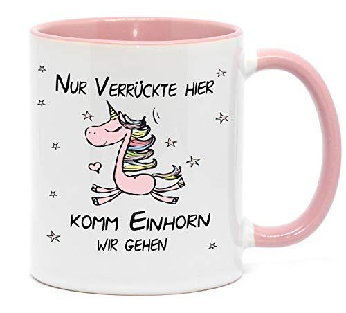 Tasse Einhorn Nur Verrückte Hier, komm Einhorn wir gehen Lustige Tasse für Kaffee, Tee und alle...
