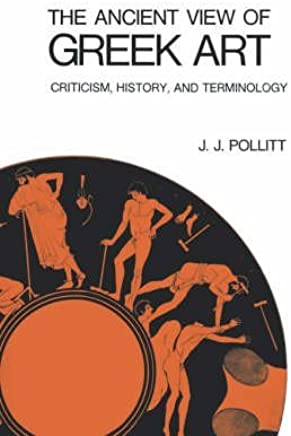 [(The Ancient View of Greek Art : Criticism, History, and Terminology)] [By (author) Jerome Jordan Pollitt] published on (September, 1974)