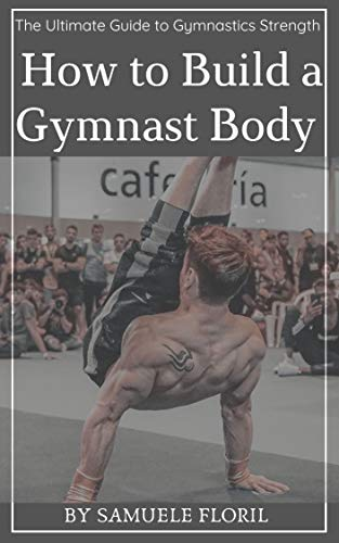 How to Build a Gymnast Body: The Ultimate Guide to Gymnastics Strength (English Edition)