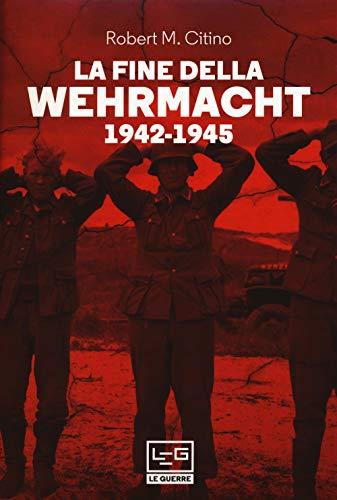 La fine della Wehrmacht 1942-1945