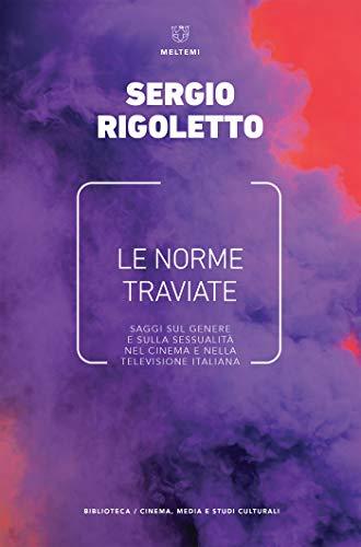 Le norme traviate: Saggi sul genere e sulla sessualità nel cinema e nella televisione italiana (Italian Edition)