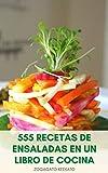 555 Recetas De Ensaladas En Un Libro De Cocina : Ensaladas Para Bajar De Peso Y Dieta - Ensalada Vegetariana Y Vegana - Ensalada De Carne - Ensaladas De Todo El Mundo - Ensalada De Frutas