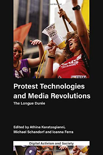 Protest Technologies and Media Revolutions:The Longue Duree