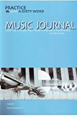 Practice Was a Dirty Word Music Journal: With Tips to Enjoy Your Music and Shine in Performance Paperback