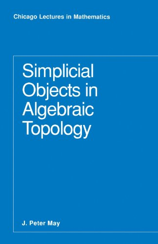 Simplicial Objects in Algebraic Topology (Chicago Lectures in Mathematics)
