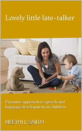 Lovely little late-talker: Dynamic approach to speech and language development in children (English Edition)