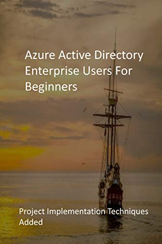 Azure Active Directory Enterprise Users For Beginners: Project Implementation Techniques Added (English Edition)