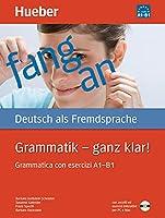Grammatik - ganz klar! Uebungsgrammatik mit CD-ROM - Hoeruebungen und interaktive Uebungen, I-Ausgabe: Grammatica con esercizi A1 - B1.Deutsch als Fremdsprache