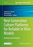 Next Generation Culture Platforms for Reliable In Vitro Models: Methods and Protocols (Methods in Molecular Biology, 2273)