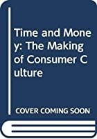 Time and Money: The Making of Consumer Culture 0415088550 Book Cover