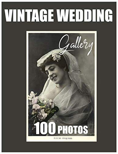 Vintage Wedding Gallery 100 Photos: Classic Wedding Memories brought back to life and used in the modern design and ideas for weddings, wall posters, education etc