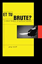 Et Tu, Brute?: A Short History of Political Murder (Profiles in History)