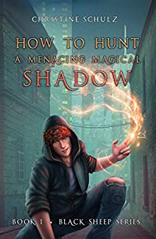 How to Hunt a Menacing Magical Shadow (Black Sheep Book 1) by [Christine Schulz]