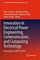 Innovation in Electrical Power Engineering, Communication, and Computing Technology: Proceedings of IEPCCT 2019 (Lecture Notes in Electrical Engineering, 630)