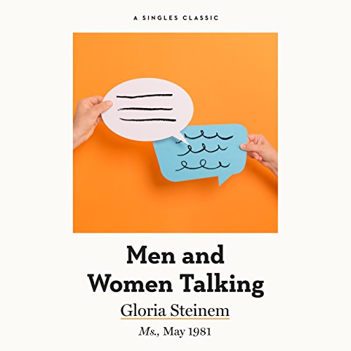 Men and Women Talking                   By:                                                                                                                                 Gloria Steinem                               Narrated by:                                                                                                                                 Marianne Fraulo                      Length: 44 mins     6 ratings     Overall 4.5